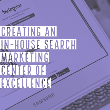 Creating an In-House Search Marketing Center of Excellence