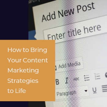 How to Bring Your Content Marketing Strategies to Life