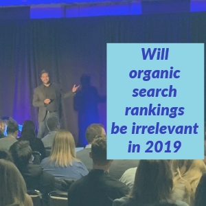 Will organic search rankings be irrelevant in 2019