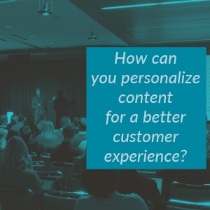 How can you personalize content for a better customer experience